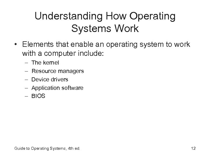 Understanding How Operating Systems Work • Elements that enable an operating system to work