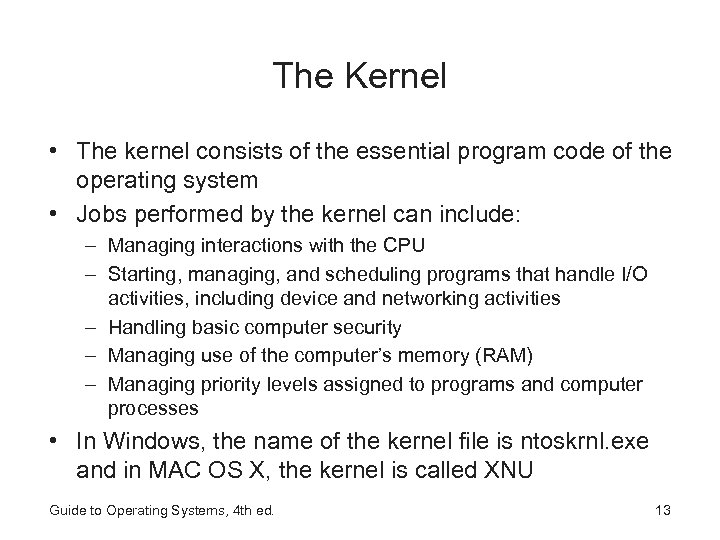 The Kernel • The kernel consists of the essential program code of the operating