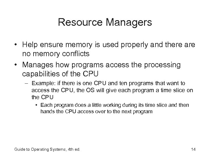 Resource Managers • Help ensure memory is used properly and there are no memory