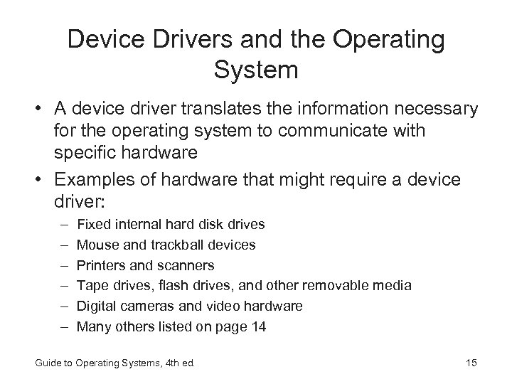 Device Drivers and the Operating System • A device driver translates the information necessary