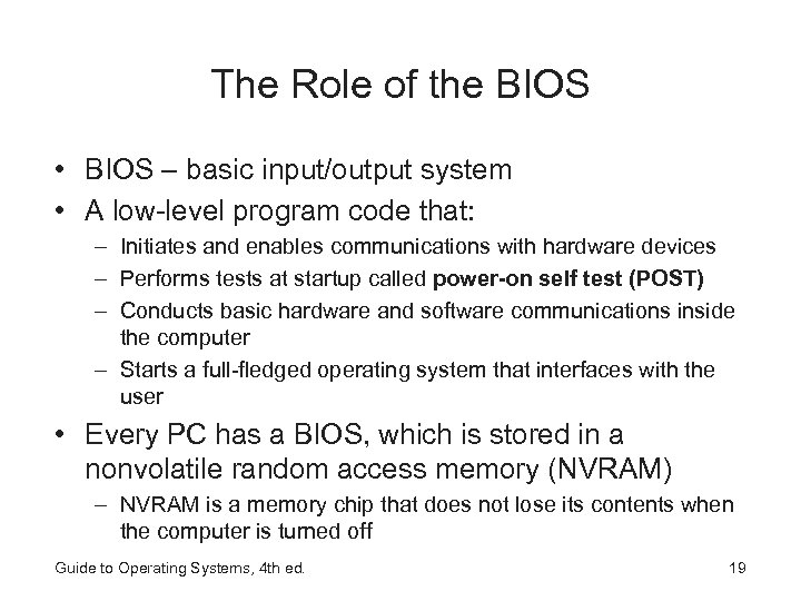 The Role of the BIOS • BIOS – basic input/output system • A low-level