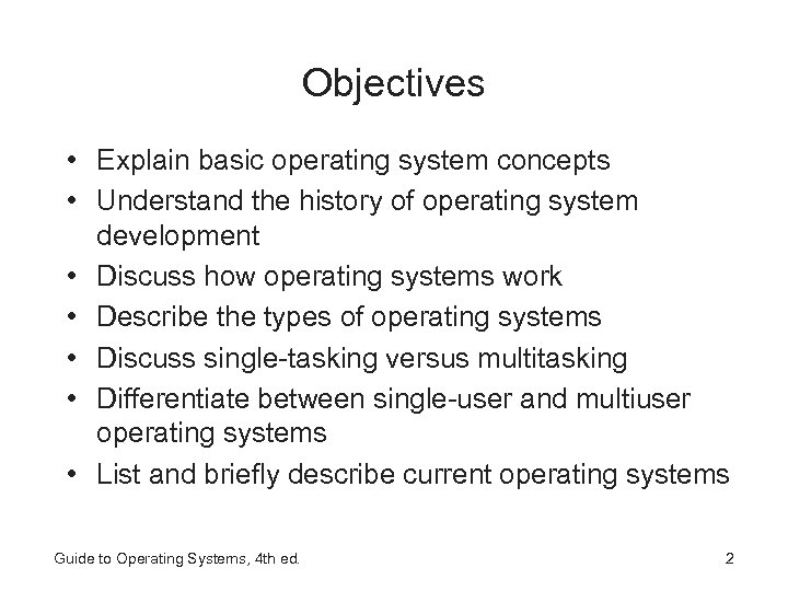 Objectives • Explain basic operating system concepts • Understand the history of operating system