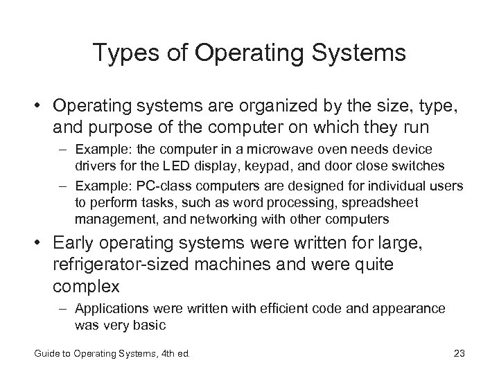 Types of Operating Systems • Operating systems are organized by the size, type, and