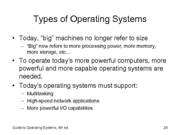 "Types of Operating Systems • Today, ""big"" machines no longer refer to size –"