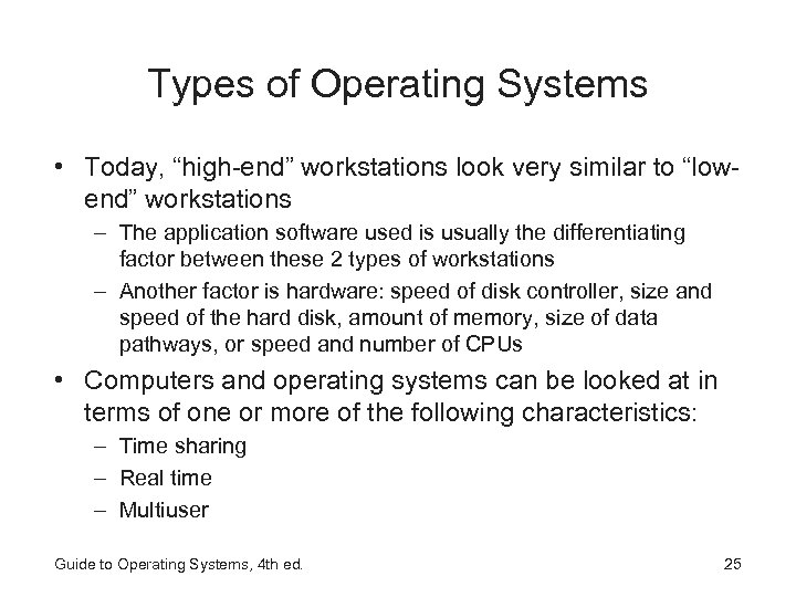 "Types of Operating Systems • Today, ""high-end"" workstations look very similar to ""lowend"" workstations"