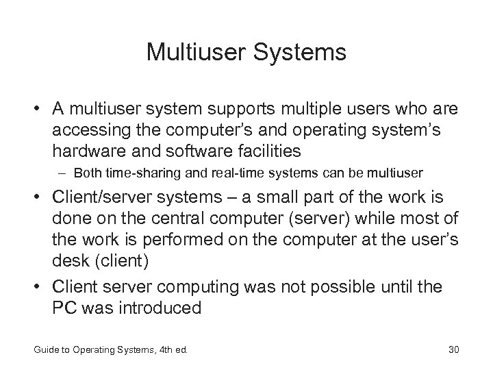 Multiuser Systems • A multiuser system supports multiple users who are accessing the computer's