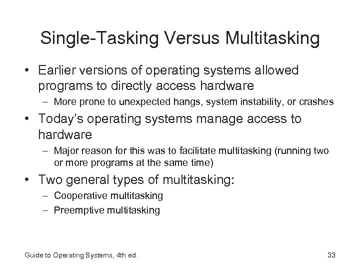 Single-Tasking Versus Multitasking • Earlier versions of operating systems allowed programs to directly access