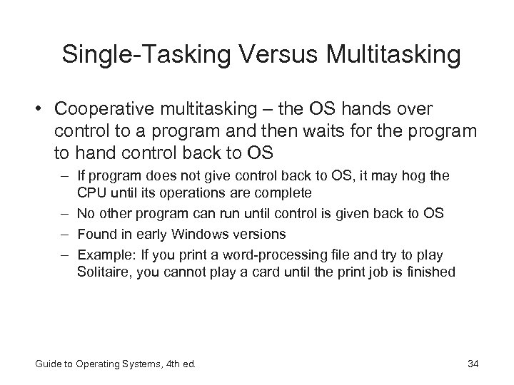 Single-Tasking Versus Multitasking • Cooperative multitasking – the OS hands over control to a