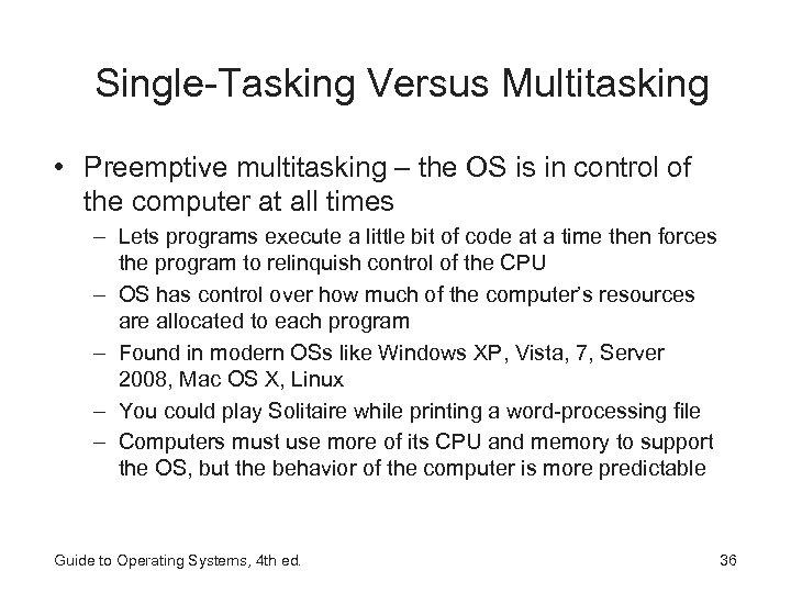 Single-Tasking Versus Multitasking • Preemptive multitasking – the OS is in control of the