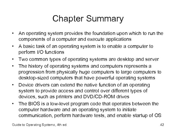 Chapter Summary • An operating system provides the foundation upon which to run the