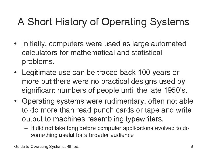 A Short History of Operating Systems • Initially, computers were used as large automated