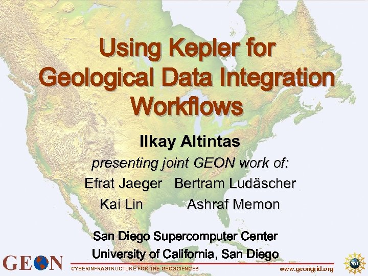 Using Kepler for Geological Data Integration Workflows Ilkay Altintas presenting joint GEON work of: