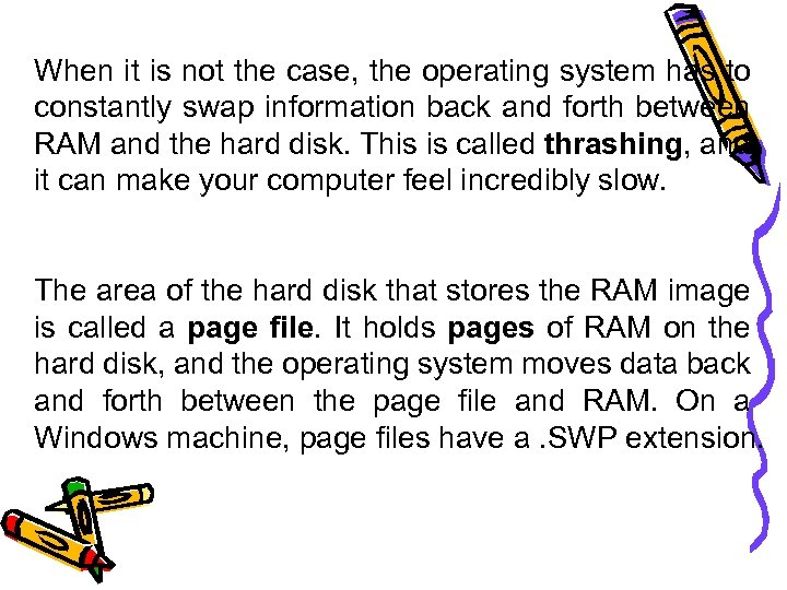 When it is not the case, the operating system has to constantly swap information