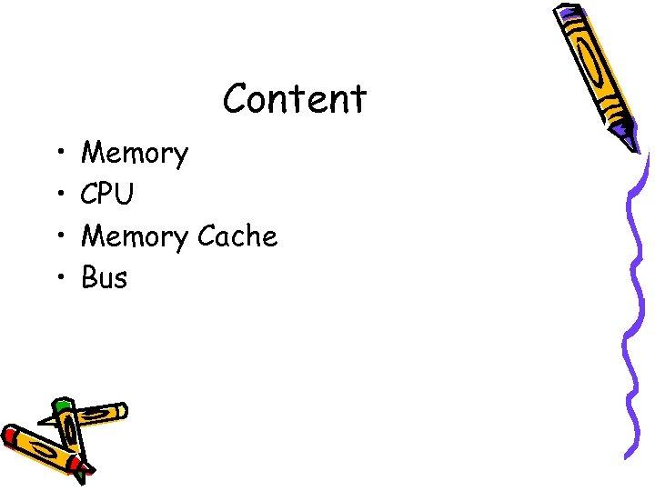 Content • • Memory CPU Memory Cache Bus