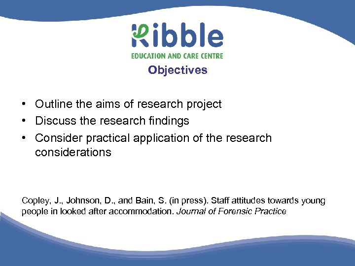 Objectives • Outline the aims of research project • Discuss the research findings •