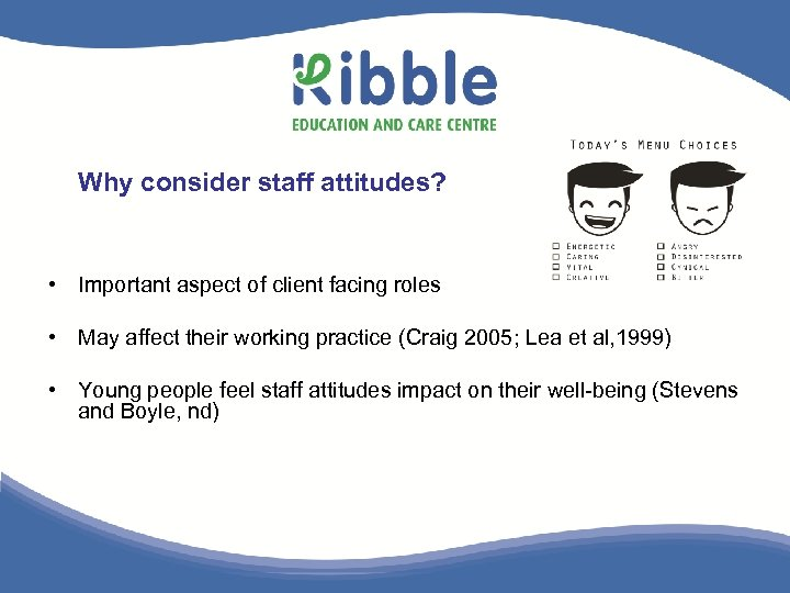 Why consider staff attitudes? • Important aspect of client facing roles • May affect