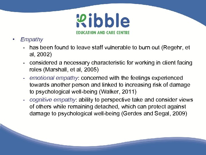 • Empathy - has been found to leave staff vulnerable to burn out