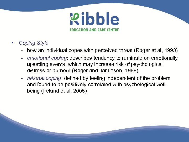 • Coping Style - how an individual copes with perceived threat (Roger at