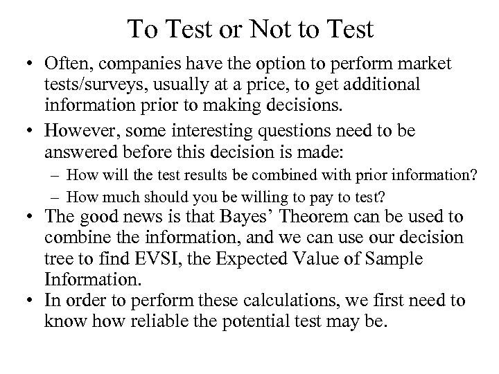To Test or Not to Test • Often, companies have the option to perform