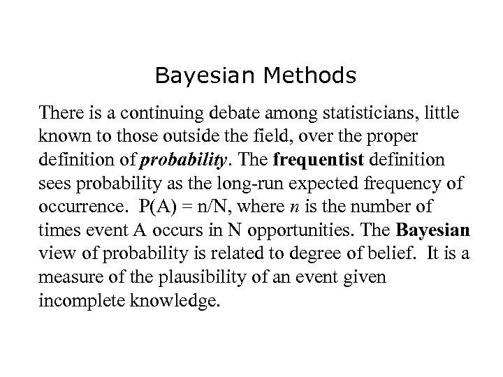 Bayesian Methods There is a continuing debate among statisticians, little known to those outside