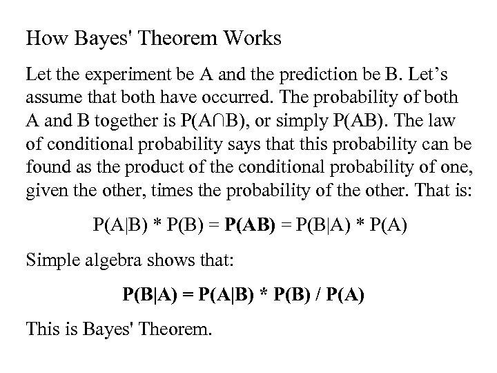 How Bayes' Theorem Works Let the experiment be A and the prediction be B.