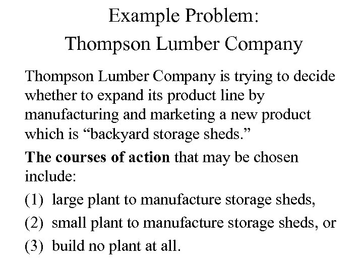 Example Problem: Thompson Lumber Company is trying to decide whether to expand its product