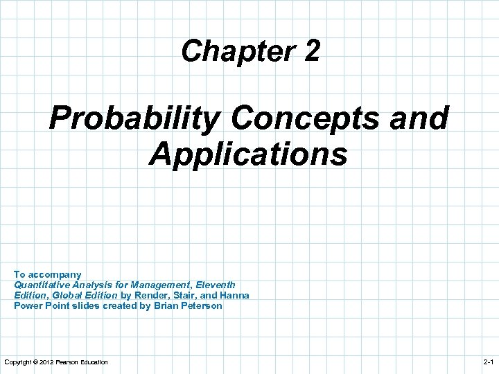 Chapter 2 Probability Concepts and Applications To accompany Quantitative Analysis for Management, Eleventh Edition,