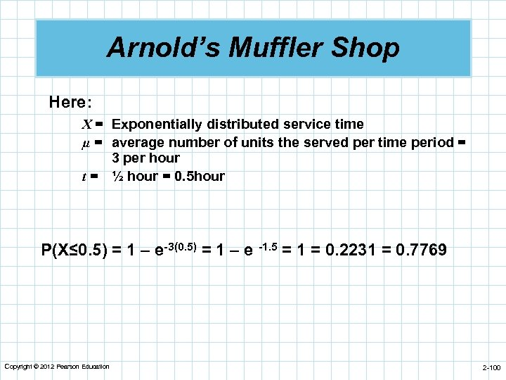 Arnold's Muffler Shop Here: X = Exponentially distributed service time µ = average number