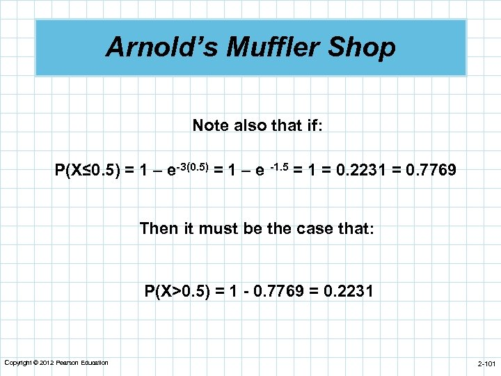 Arnold's Muffler Shop Note also that if: P(X≤ 0. 5) = 1 – e-3(0.