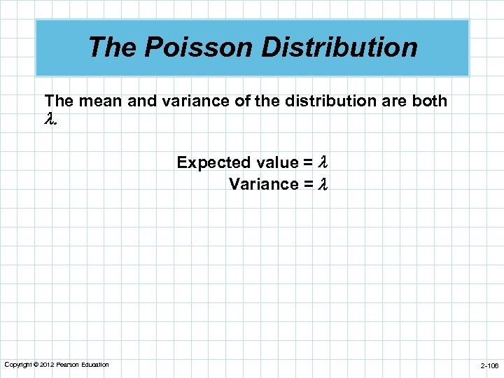 The Poisson Distribution The mean and variance of the distribution are both . Expected