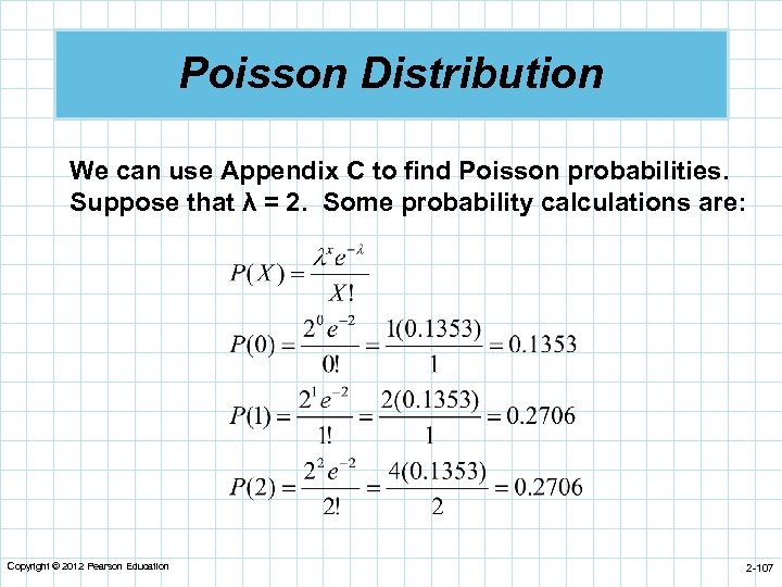 Poisson Distribution We can use Appendix C to find Poisson probabilities. Suppose that λ
