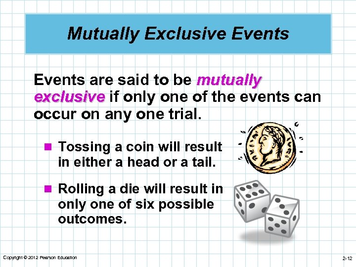 Mutually Exclusive Events are said to be mutually exclusive if only one of the