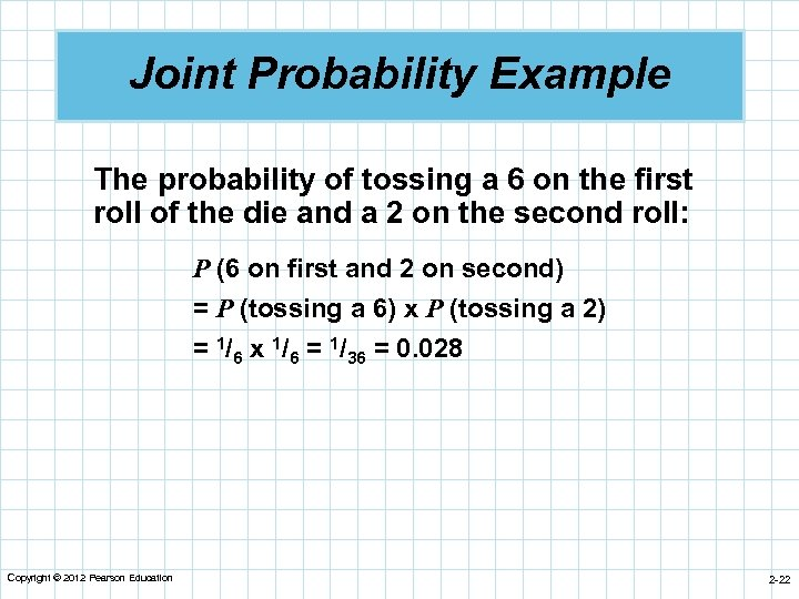 Joint Probability Example The probability of tossing a 6 on the first roll of