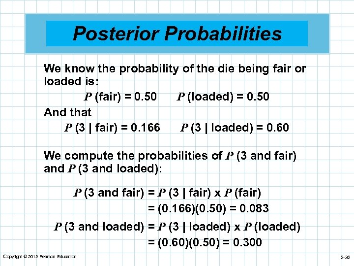 Posterior Probabilities We know the probability of the die being fair or loaded is: