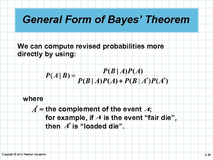 General Form of Bayes' Theorem We can compute revised probabilities more directly by using: