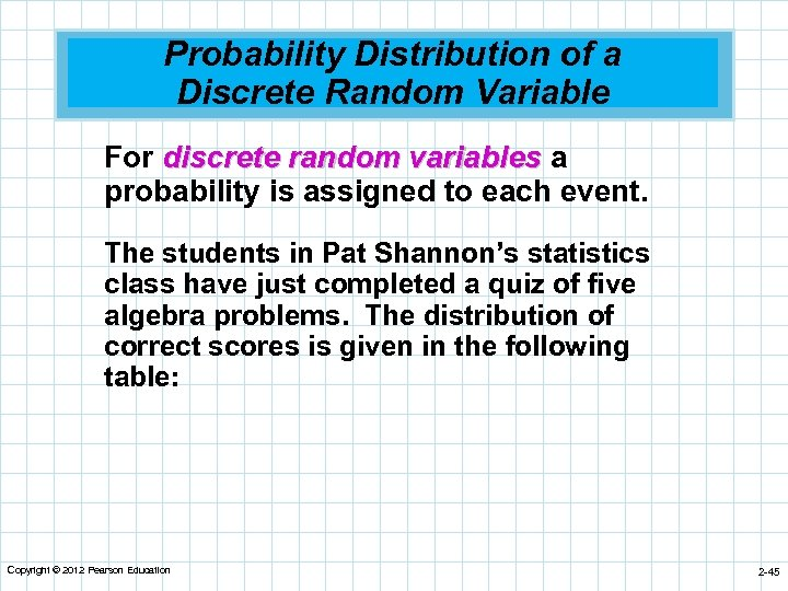 Probability Distribution of a Discrete Random Variable For discrete random variables a probability is