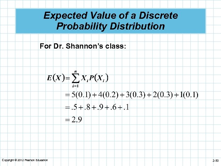 Expected Value of a Discrete Probability Distribution For Dr. Shannon's class: Copyright © 2012