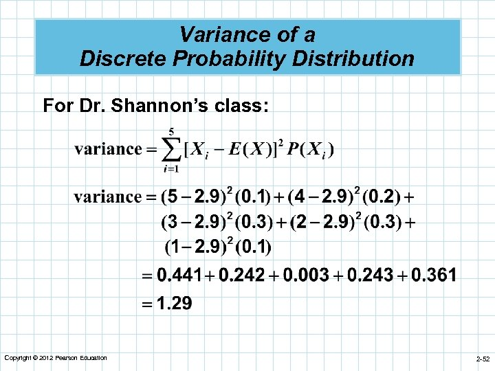 Variance of a Discrete Probability Distribution For Dr. Shannon's class: Copyright © 2012 Pearson