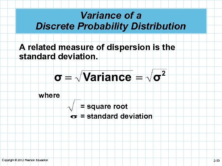Variance of a Discrete Probability Distribution A related measure of dispersion is the standard