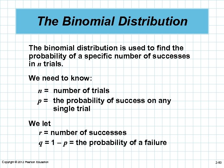 The Binomial Distribution The binomial distribution is used to find the probability of a