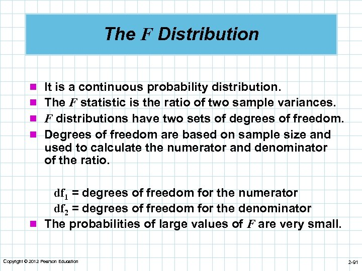 The F Distribution n It is a continuous probability distribution. n The F statistic