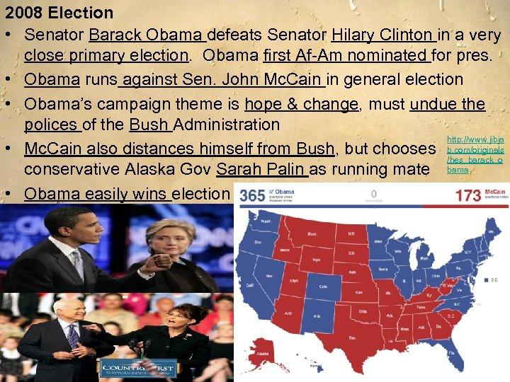 2008 Election • Senator Barack Obama defeats Senator Hilary Clinton in a very close