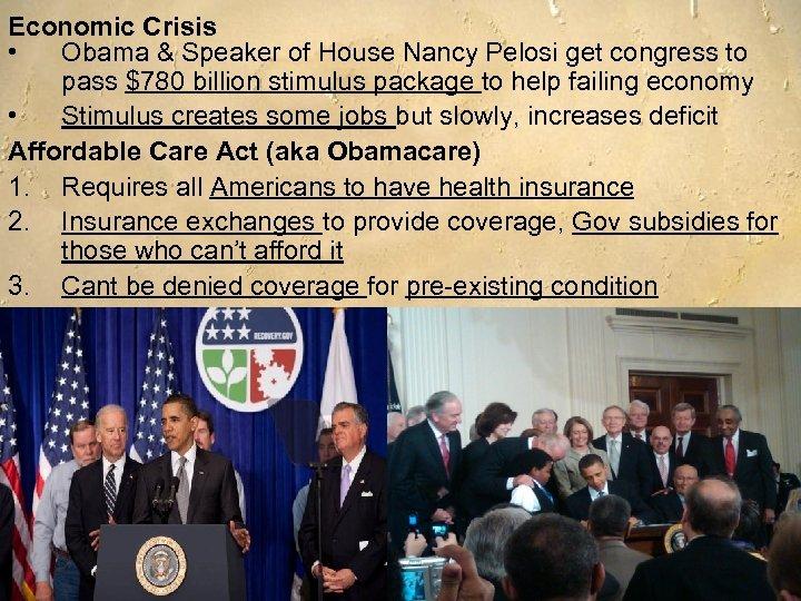 Economic Crisis • Obama & Speaker of House Nancy Pelosi get congress to pass