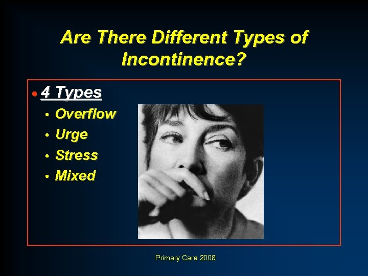 Are There Different Types of Incontinence? · 4 Types Overflow • Urge • Stress
