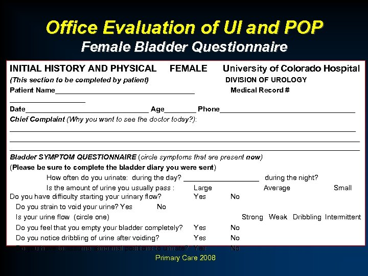 Office Evaluation of UI and POP Female Bladder Questionnaire INITIAL HISTORY AND PHYSICAL FEMALE
