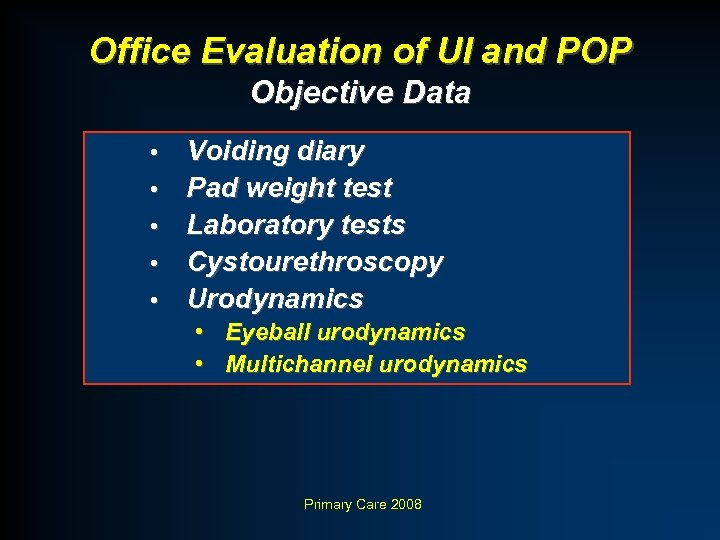 Office Evaluation of UI and POP Objective Data • • • Voiding diary Pad