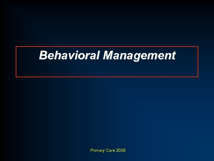 Behavioral Management Primary Care 2008