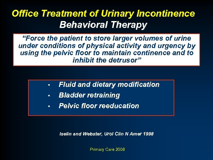 "Office Treatment of Urinary Incontinence Behavioral Therapy ""Force the patient to store larger volumes"