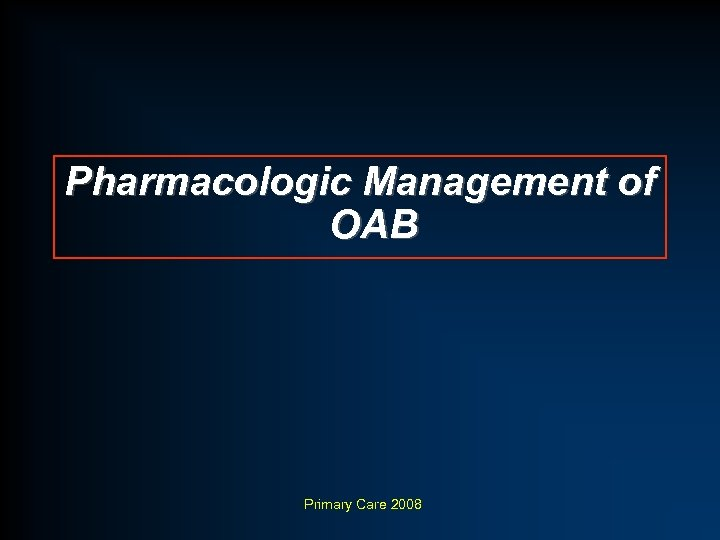 Pharmacologic Management of OAB Primary Care 2008