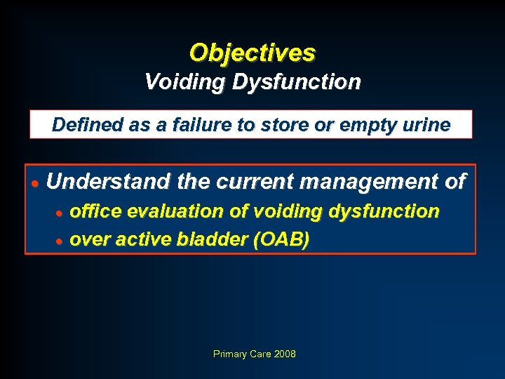 Objectives Voiding Dysfunction Defined as a failure to store or empty urine · Understand